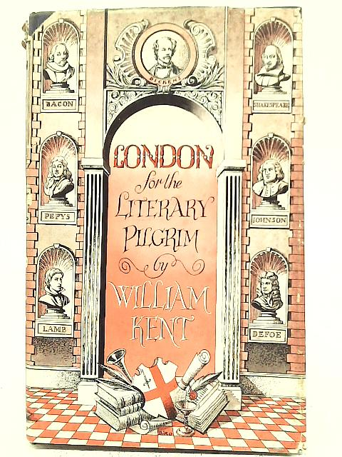 London For The Literary Pilgrim By William Kent