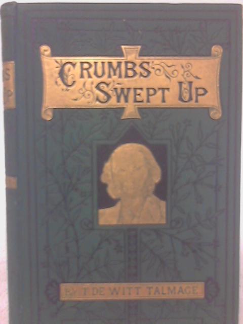 Crumbs Swept Up By T. de Witt Talmage