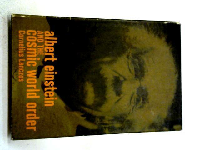 Albert Einstein and the Cosmic World Order By Cornelius Lanczos