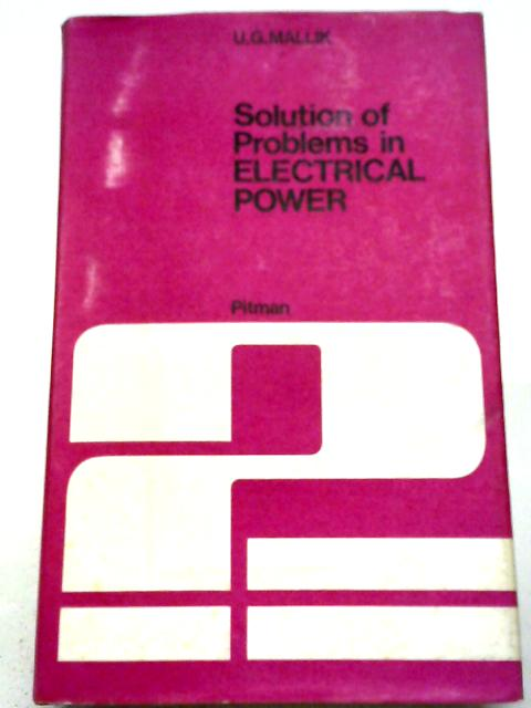 Solution of Problems in Electrical Power By U.G. Mallik