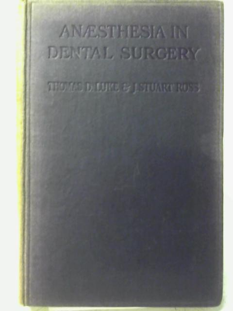 Anaesthesia in Dental Surgery with a Chapter on Local and Regional Anaesthesia By Thomas D. Luke