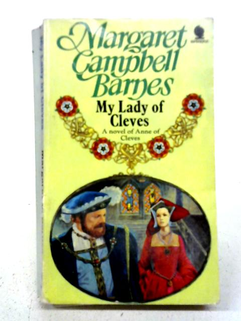 My Lady of Cleves By Mageret Campell Barnes