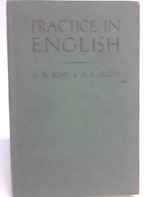 Practice in English By A. R. Moon & A. K. Boyd