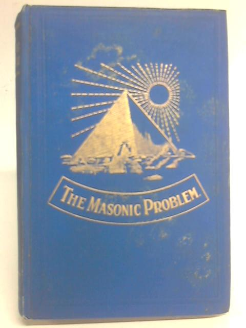 The Masonic Problem: The Purpose and Meaning of Freemasonry By John George Gibson