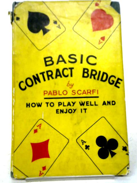 Basic Contract Bridge: How to Play Well and Enjoy It By Pablo Scarfi