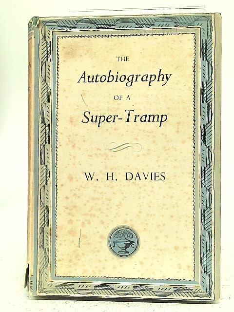 The Autobiography of A Super-Tramp By W. H. Davies