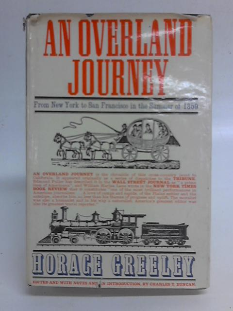 An Overland Journey from New York to San Francisco in the Summer of 1859 By Horace Greeley