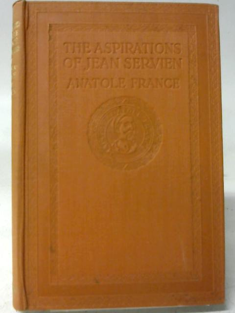 The Aspirations of Jean Servien (Translated by Alfred Allinson) By Anatole France