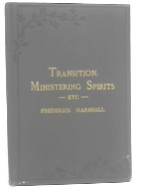Transition, Ministering Spirits and Other Poems By Frederick Marshall