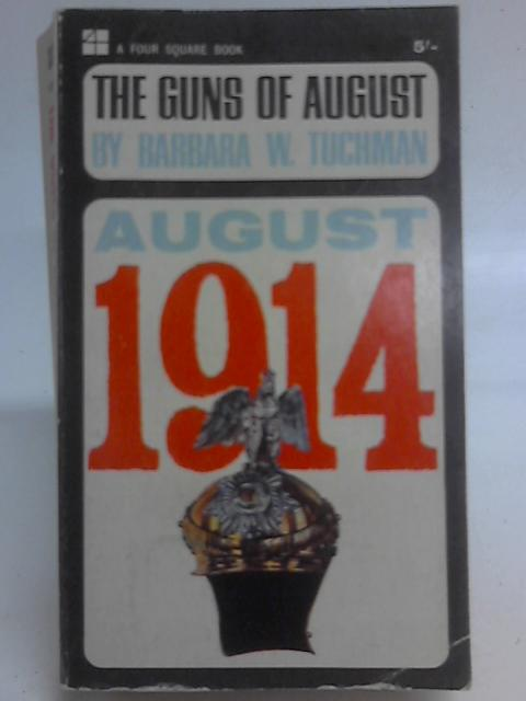 The Guns of August- August 1914 By Barbara W Tuchman
