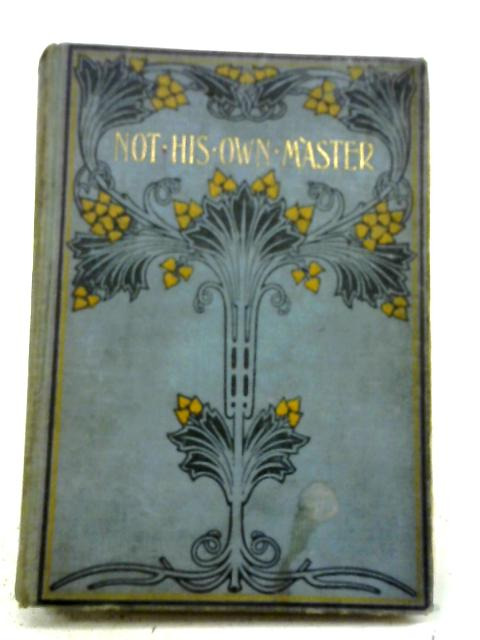 Not His Own Master or Ronald Eversley's Experiences By Mrs Lucas Shadwell