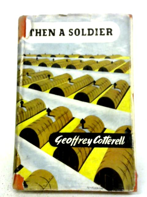 Then A Soldier By Geoffrey Cotterell