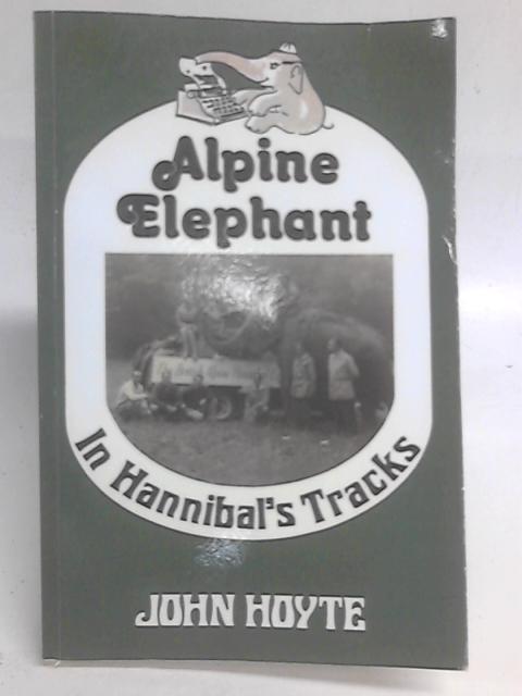 Alpine Elephant: In Hannibal's Tracks By John Hoyte