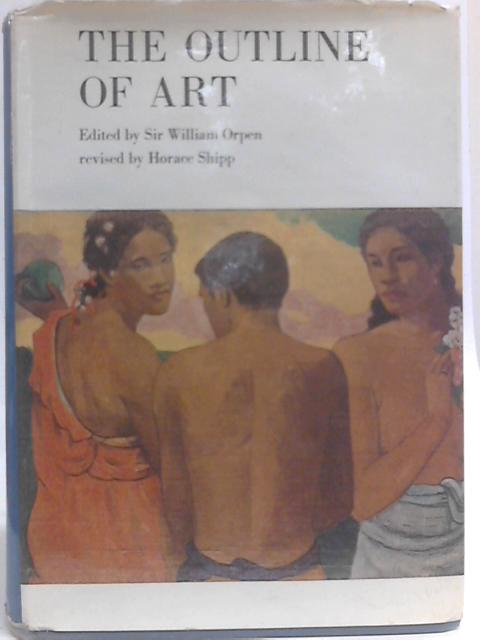 The Outline of Art...Revised Edition By Sir William Orpen