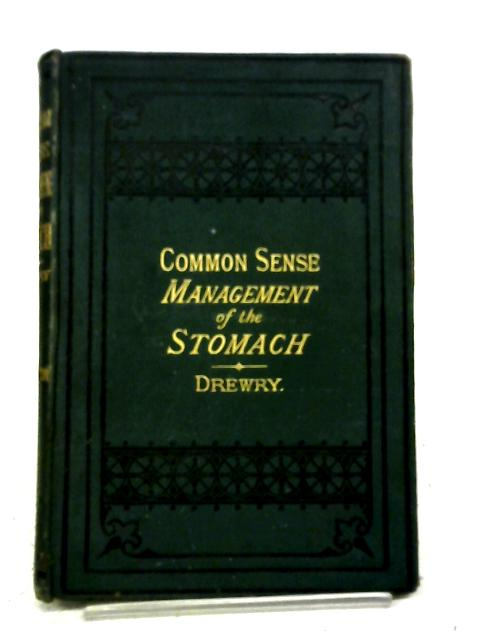 Common-Sense Management Of The Stomach By Drewry George Overend