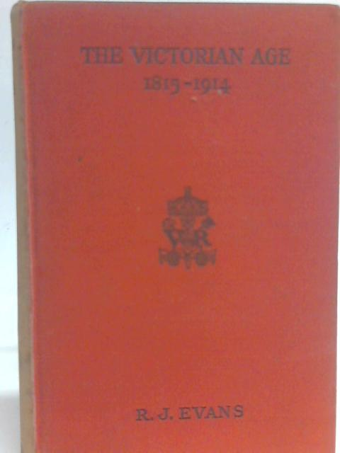 The Victorian Age 1815 1914 By R. J. Evans