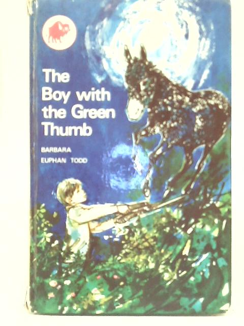 The Boy with The Green Thumb By Barbara Euphan Todd