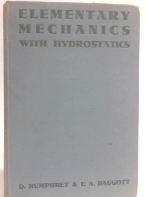 Elementary Mechanics Without Hydrostatics By D. Humphrey and E. A. Baggott