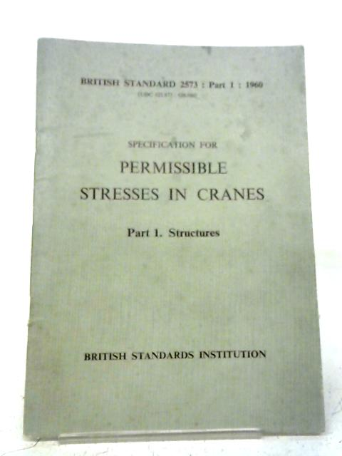 Permissible Stresses In Cranes B.S. 2473: Part 1: 1960 By Anon