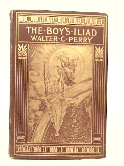 The Boy's Iliad By Walter Copland Perry