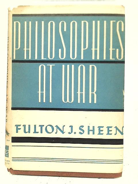 Philosophies at War By Foulton J Sheen