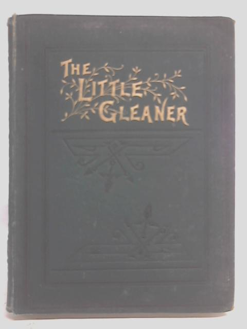 The Little Gleaner: A Monthly Magazine for the Young: Volume IX 1887 By Various
