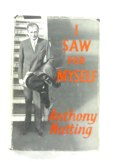 I Saw for Myself, The Aftermath of Suez By Anthony Nutting
