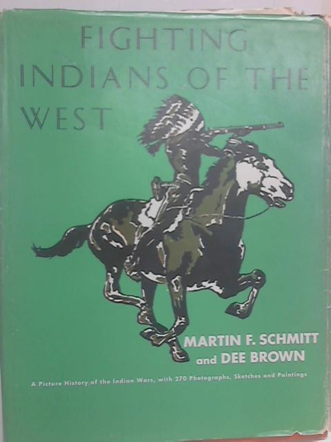 Fighting Indians of the West By Martin F. Schmitt & Dee Brown