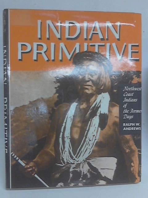 Indian Primitive By Ralph W. Andrews