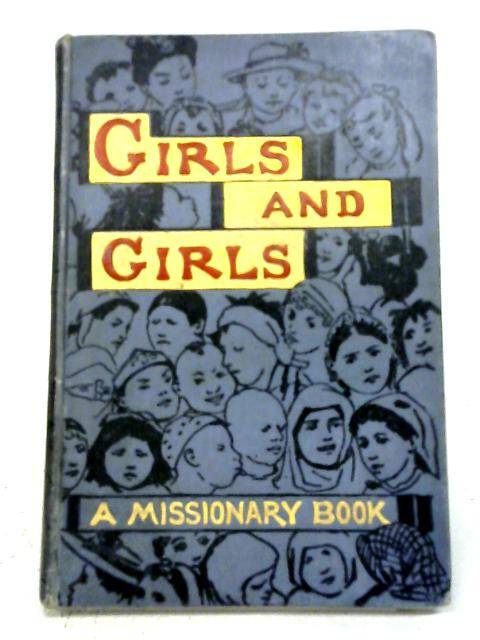 Girls and Girls: a Missionary Book By Anon