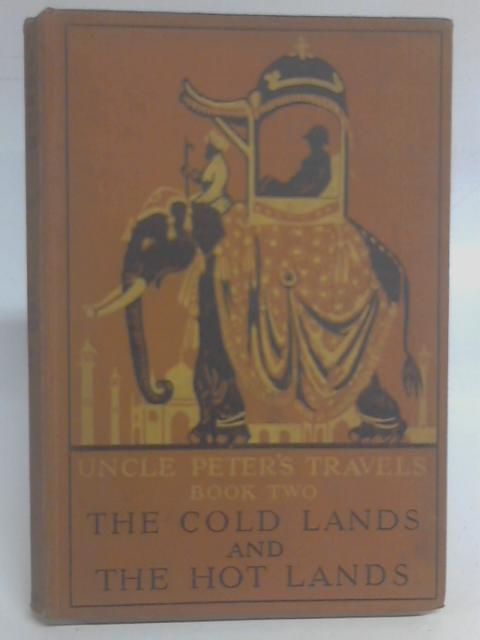 Uncle Peter's Travels Book II The Cold Lands And The Hot Lands By W. J. Rood & A. H. Rood
