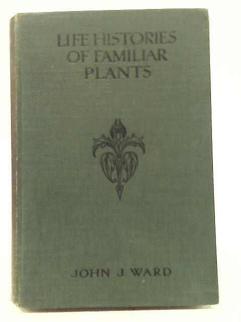 Life Histories of Familiar Plants By John J Ward