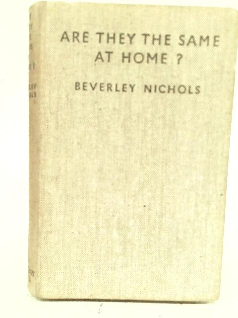 Are They The Same At Home ? By Beverley Nichols