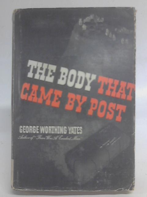 The Body That Came By Post By George Worthing Yates