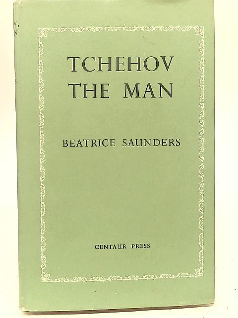 Tchehov, The Man By Beatrice Saunders