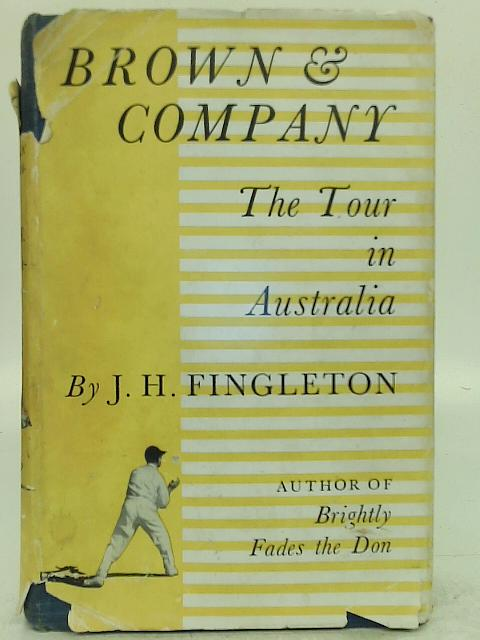 Brown and Company: The Tour in Australia By Jack Fingleton