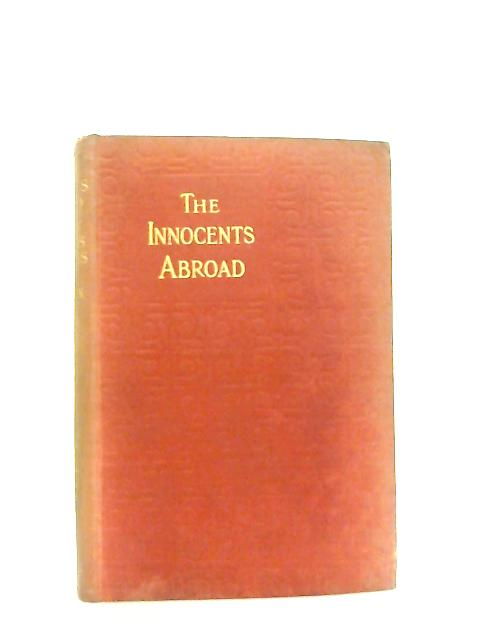 The Innocents Abroad and The New Pilgrim's Progress By Mark Twain