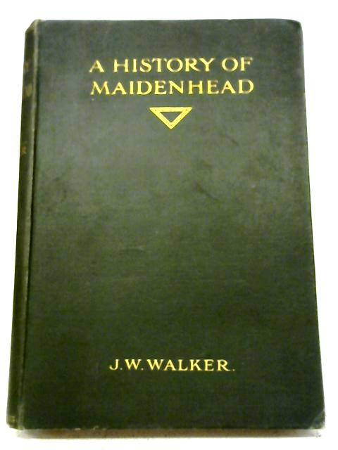 A History Of Maidenhead By J Wesley Walker