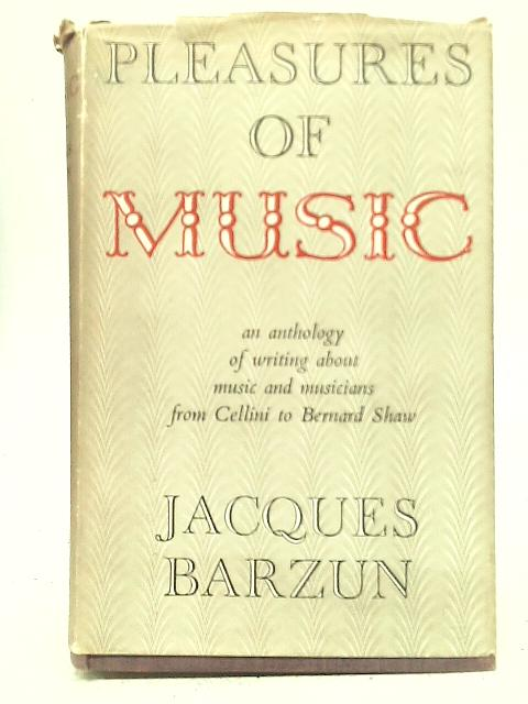 Pleasures of Music By Jaques Barzun