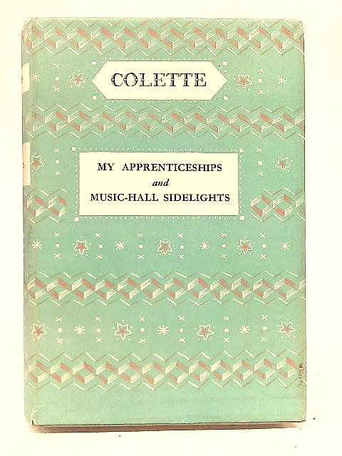 My Apprenticeships and Music-Hall Sidelights By Colette