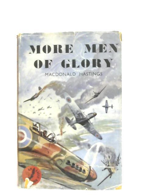More Men of Glory By MacDonald Hastings