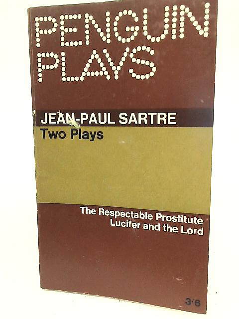 Two PLays; The Respectable Prostitute, Lucifer and The Lord By Jean-Paul Sartre