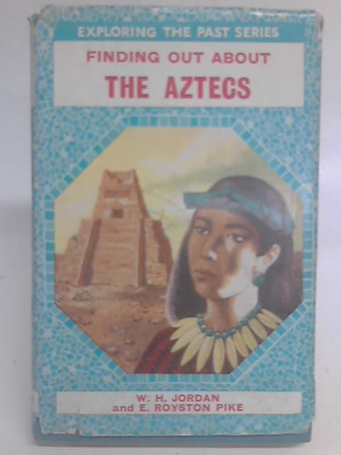 Finding Out About The Aztecs By W.H. Jordan & E. Royston Pike