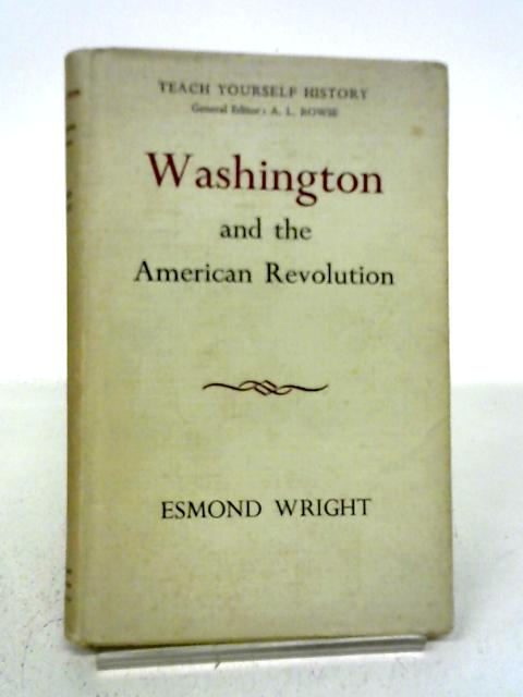 Washington and the American Revolution (Teach yourself history library) By Esmond Wright