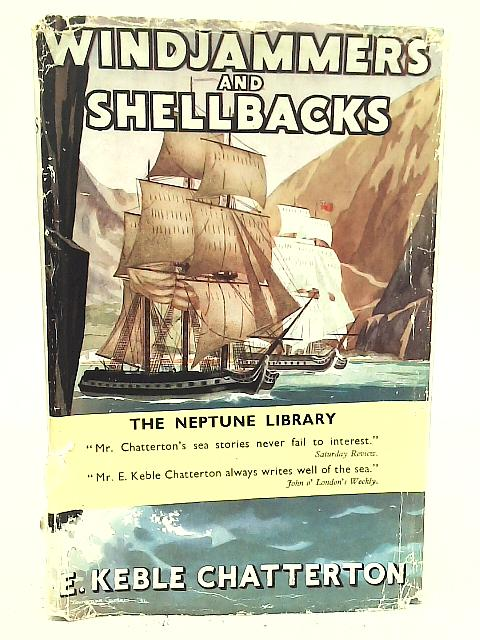 Windjammers and Shellbacks: Strange True Stories of The Sea By E Keble Chatterton