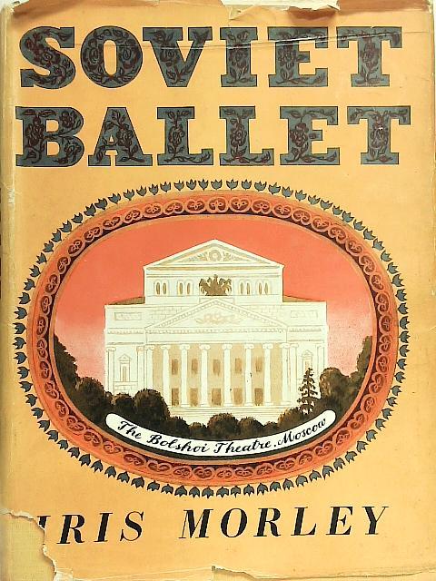 Soviet Ballet. By Iris Morley