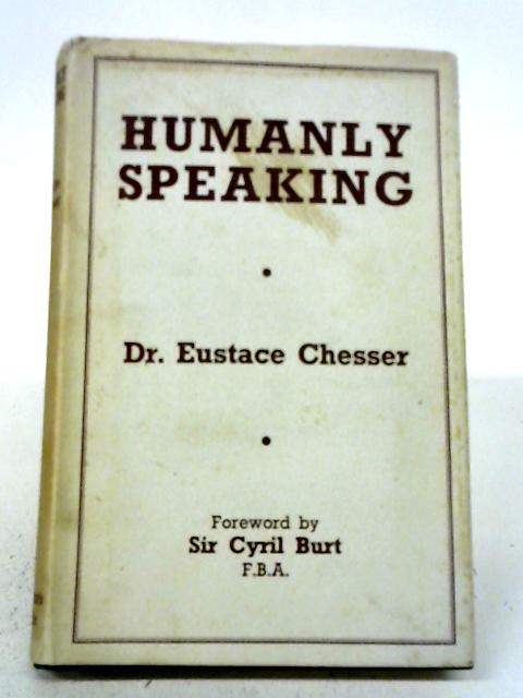 Humanly Speaking By Eustace Chesser