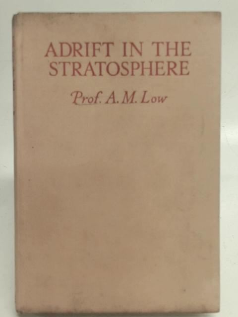 Adrift In The Stratosphere By Professor A.M. Low