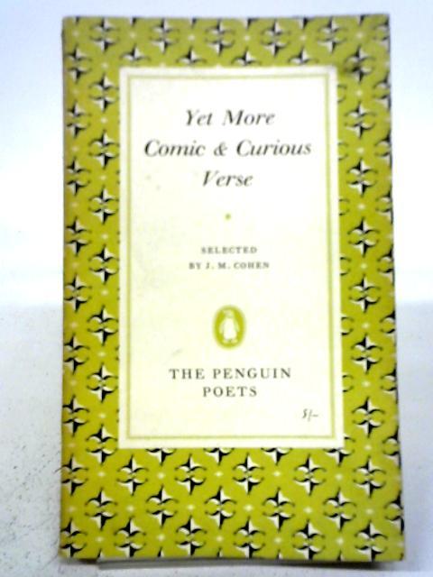 Yet More Comis & Curious Verse. By J. M. Cohen