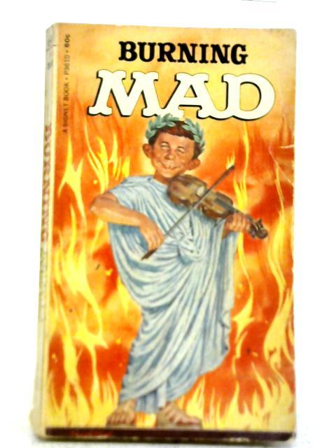 William M. Gaines's Burning Mad By Albert B. Feldstein